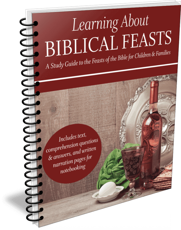 Learning About Biblical Feasts - A Study Guide to the Feasts of the Bible for Children & Families